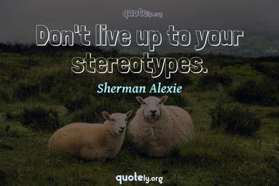 Photo Quote of Don't live up to your stereotypes.