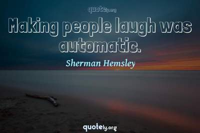 Photo Quote of Making people laugh was automatic.