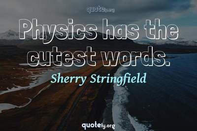 Photo Quote of Physics has the cutest words.