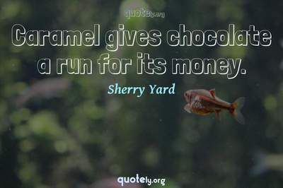 Photo Quote of Caramel gives chocolate a run for its money.