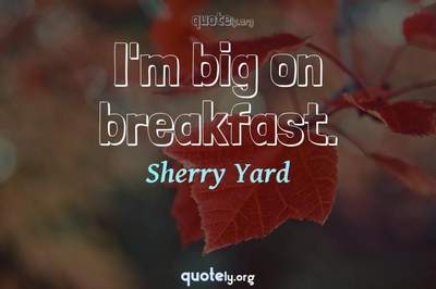 Photo Quote of I'm big on breakfast.