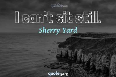 Photo Quote of I can't sit still.