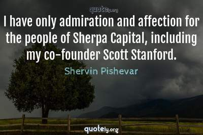 Photo Quote of I have only admiration and affection for the people of Sherpa Capital, including my co-founder Scott Stanford.