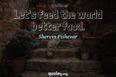 Photo Quote of Let's feed the world better food.