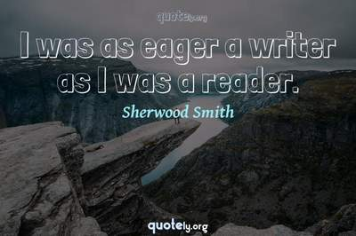 Photo Quote of I was as eager a writer as I was a reader.
