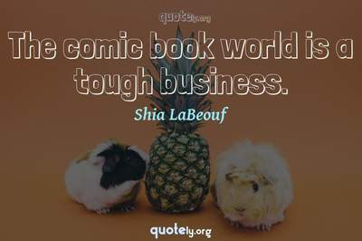 Photo Quote of The comic book world is a tough business.