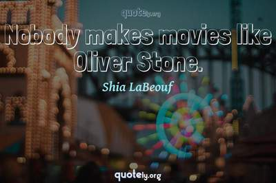 Photo Quote of Nobody makes movies like Oliver Stone.