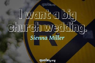 Photo Quote of I want a big church wedding.