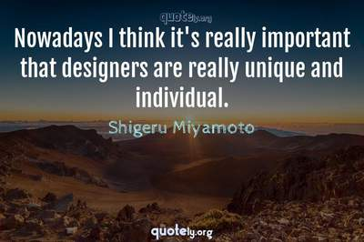 Photo Quote of Nowadays I think it's really important that designers are really unique and individual.