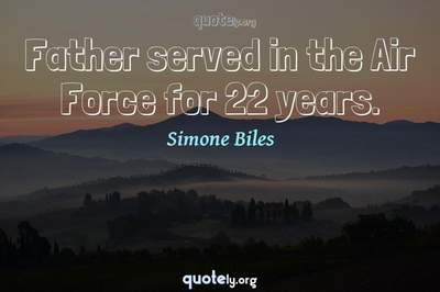 Photo Quote of Father served in the Air Force for 22 years.