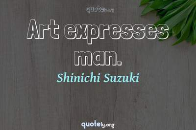 Photo Quote of Art expresses man.