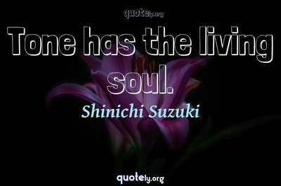 Photo Quote of Tone has the living soul.