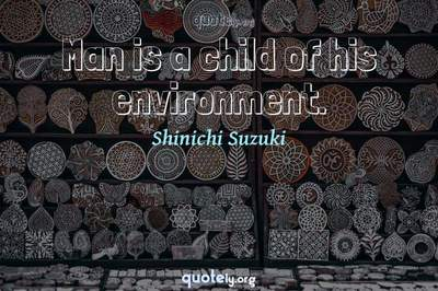 Photo Quote of Man is a child of his environment.