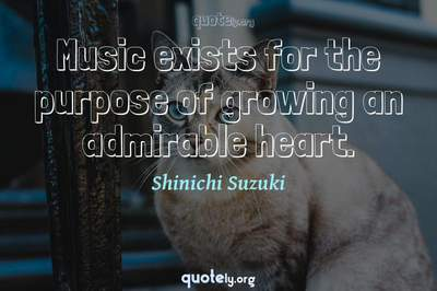 Photo Quote of Music exists for the purpose of growing an admirable heart.