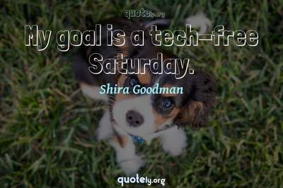 Photo Quote of My goal is a tech-free Saturday.