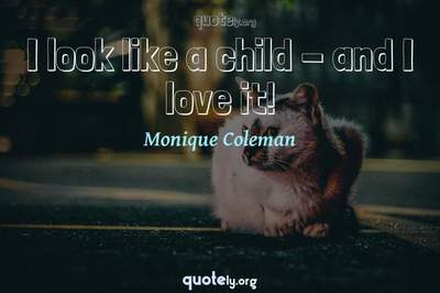 Photo Quote of I look like a child - and I love it!