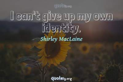 Photo Quote of I can't give up my own identity.