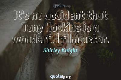 Photo Quote of It's no accident that Tony Hopkins is a wonderful film actor.