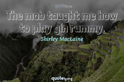 Photo Quote of The mob taught me how to play gin rummy.