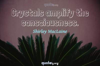 Photo Quote of Crystals amplify the consciousness.