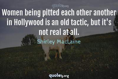 Photo Quote of Women being pitted each other another in Hollywood is an old tactic, but it's not real at all.