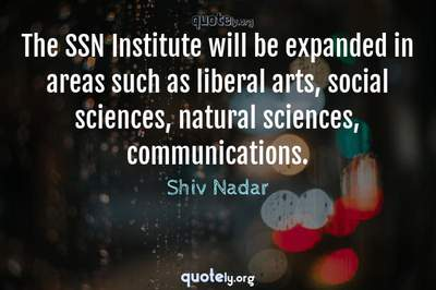Photo Quote of The SSN Institute will be expanded in areas such as liberal arts, social sciences, natural sciences, communications.