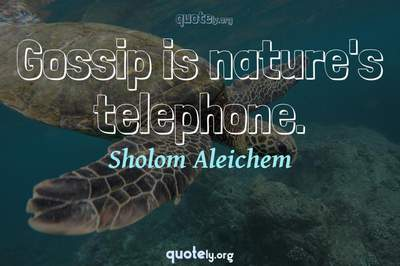 Photo Quote of Gossip is nature's telephone.