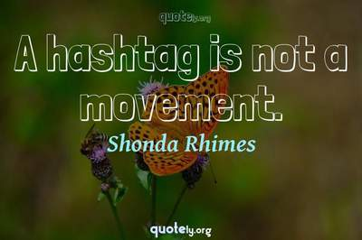 Photo Quote of A hashtag is not a movement.