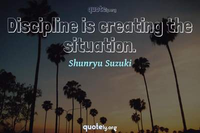 Photo Quote of Discipline is creating the situation.