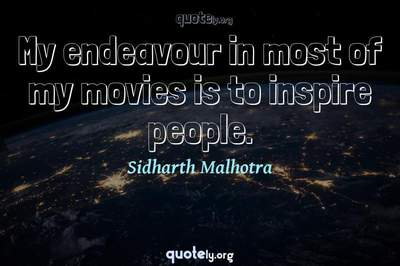 Photo Quote of My endeavour in most of my movies is to inspire people.