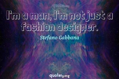 Photo Quote of I'm a man, I'm not just a fashion designer.