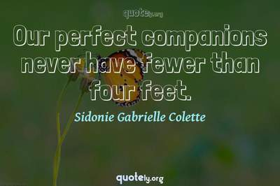 Photo Quote of Our perfect companions never have fewer than four feet.