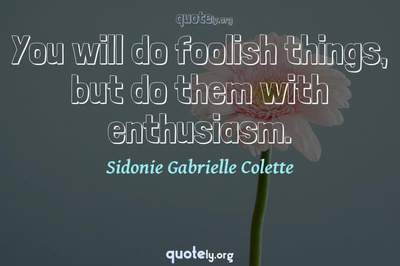 Photo Quote of You will do foolish things, but do them with enthusiasm.