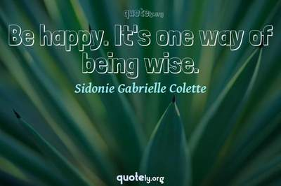 Photo Quote of Be happy. It's one way of being wise.