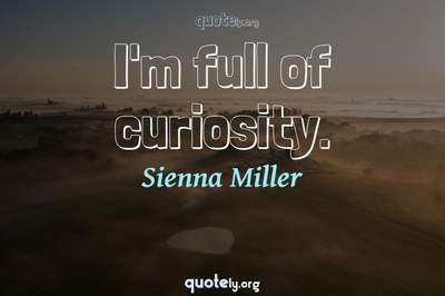 Photo Quote of I'm full of curiosity.