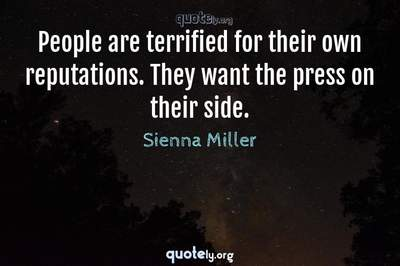 Photo Quote of People are terrified for their own reputations. They want the press on their side.