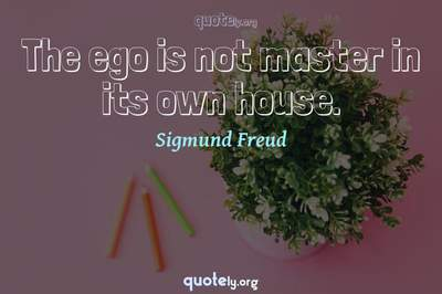 Photo Quote of The ego is not master in its own house.