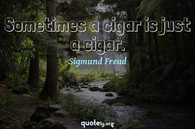 Photo Quote of Sometimes a cigar is just a cigar.