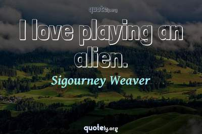 Photo Quote of I love playing an alien.
