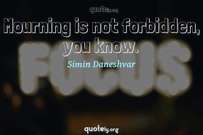 Photo Quote of Mourning is not forbidden, you know.