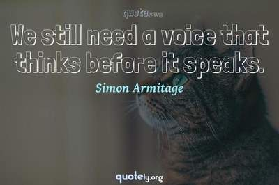 Photo Quote of We still need a voice that thinks before it speaks.