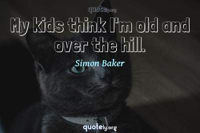 Photo Quote of My kids think I'm old and over the hill.
