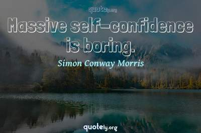 Photo Quote of Massive self-confidence is boring.
