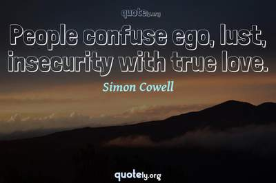 Photo Quote of People confuse ego, lust, insecurity with true love.