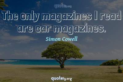 Photo Quote of The only magazines I read are car magazines.