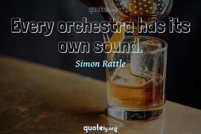 Photo Quote of Every orchestra has its own sound.