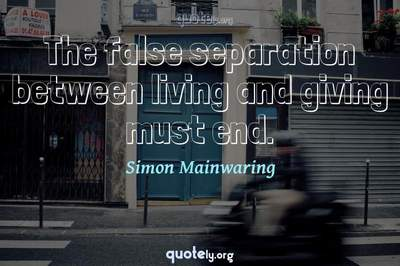 Photo Quote of The false separation between living and giving must end.