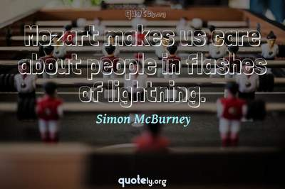 Photo Quote of Mozart makes us care about people in flashes of lightning.