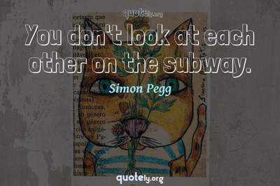 Photo Quote of You don't look at each other on the subway.