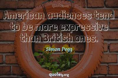 Photo Quote of American audiences tend to be more expressive than British ones.